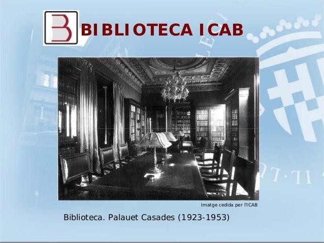 BIBLIOTECA ICABImatge cedida per l'ICABBiblioteca. Palauet Casades (1923-1953)