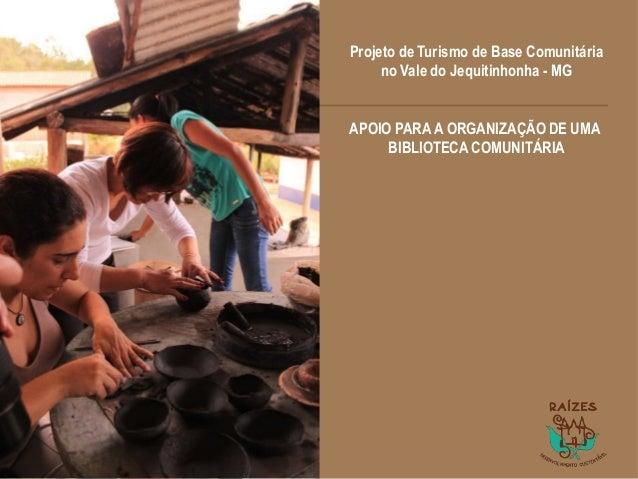 1 Projeto de Turismo de Base Comunitária no Vale do Jequitinhonha - MG APOIO PARA A ORGANIZAÇÃO DE UMA BIBLIOTECA COMUNITÁ...