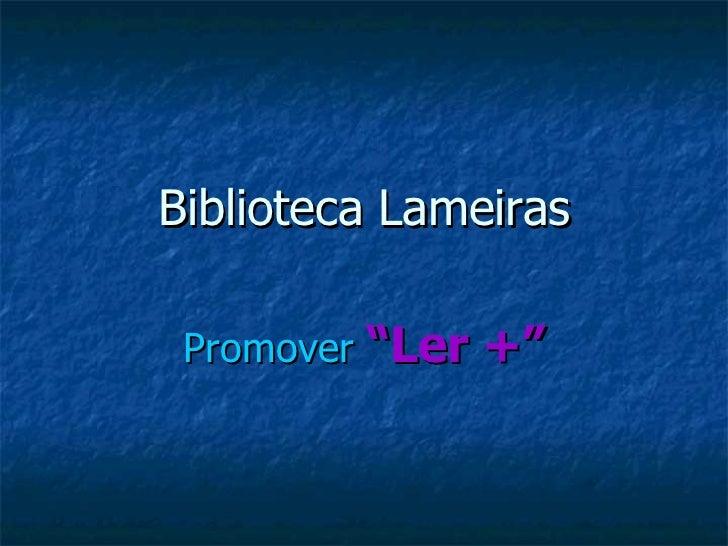 """Biblioteca Lameiras Promover  """"Ler +"""""""
