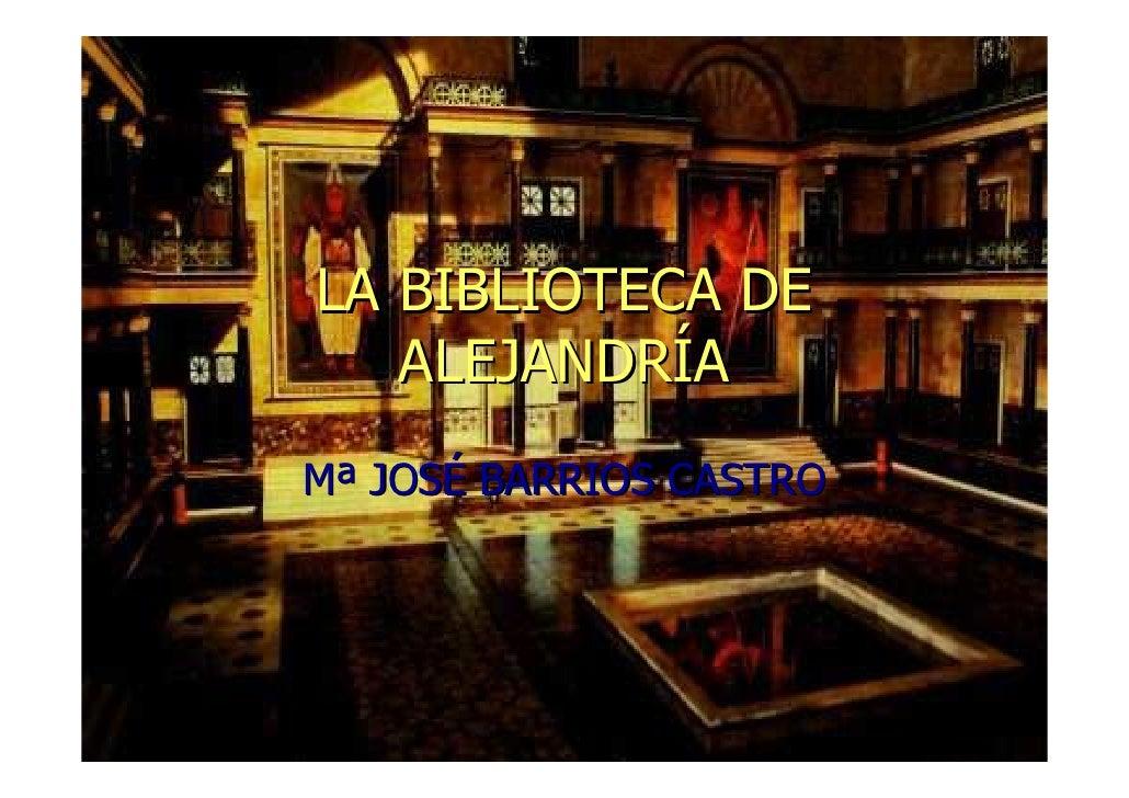 LA BIBLIOTECA DE    ALEJANDRÍA Mª JOSÉ BARRIOS CASTRO