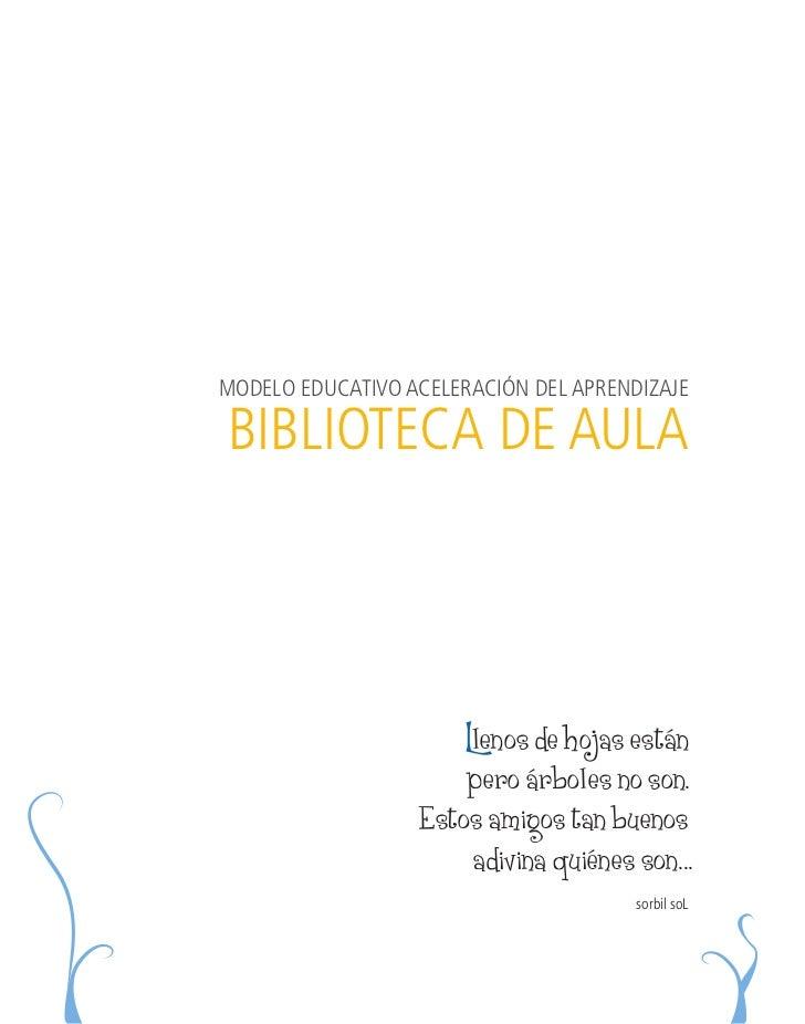 MODELO EDUCATIVO ACELERACIÓN DEL APRENDIZAJEBIBLIOTECA DE AULA                      Llenos de hojas están                 ...
