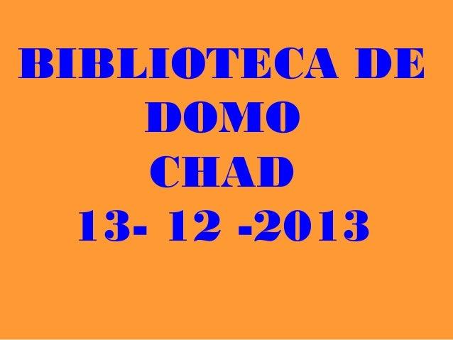 BIBLIOTECA DE     DOMO     CHAD  13- 12 -2013