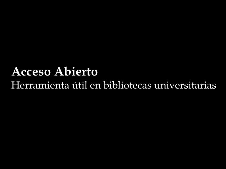 Acceso Abierto Herramienta útil en bibliotecas universitarias