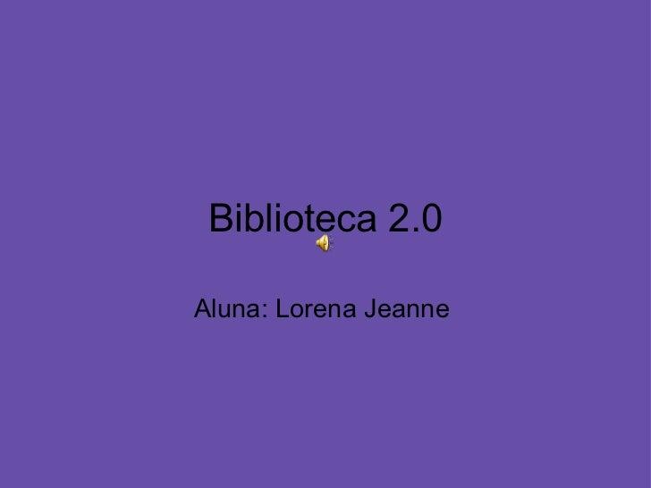 Biblioteca 2.0 Aluna: Lorena Jeanne