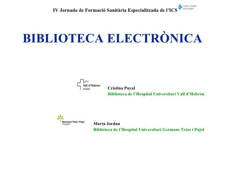 BIBLIOTECA ELECTRÒNICA <ul><li>Cristina Puyal </li></ul><ul><li>Biblioteca de l'Hospital Universitari Vall d'Hebron </li><...