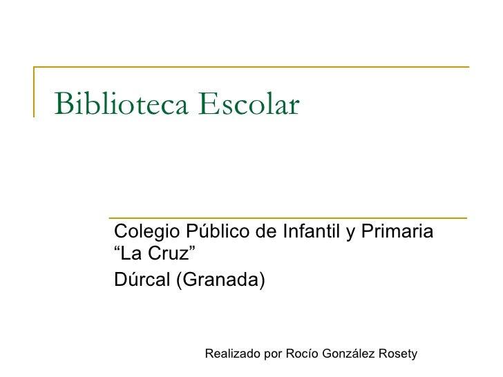 """Biblioteca Escolar Colegio Público de Infantil y Primaria """"La Cruz"""" Dúrcal (Granada) Realizado por Rocío González Rosety"""