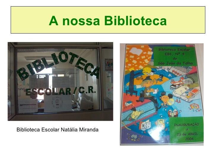 A nossa Biblioteca Biblioteca Escolar Natália Miranda