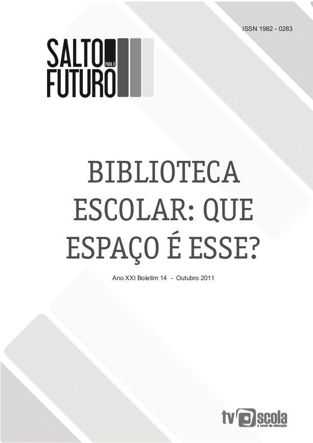 ISSN 1982 - 0283BIBLIOTECAESCOLAR: QUEESPAÇO É ESSE?Ano XXI Boletim 14 - Outubro 2011