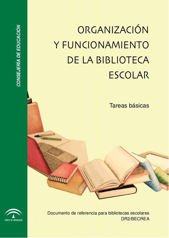 CONSEJERÍA DE EDUCACIÓN  ORGANIZACIÓN Y FUNCIONAMIENTO DE LA BIBLIOTECA ESCOLAR Tareas básicas  Documento de referencia pa...