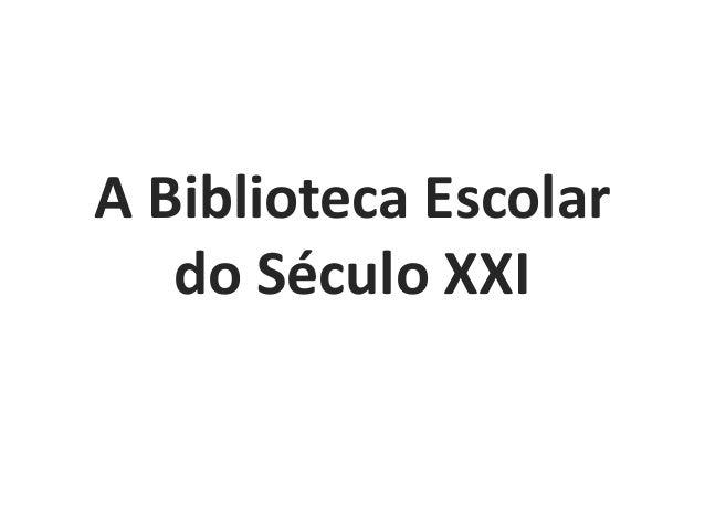 A Biblioteca Escolar do Século XXI