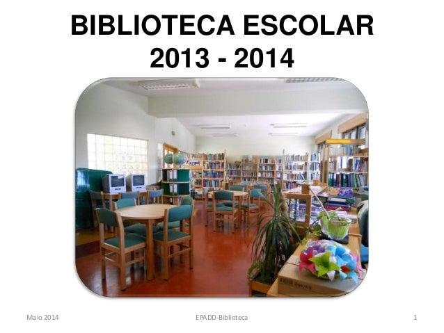 BIBLIOTECA ESCOLAR 2013 - 2014 Maio 2014 1EPADD-Biblioteca