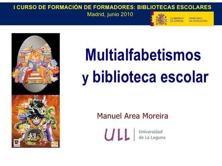 Manuel Area Moreira Multialfabetismos   y  biblioteca escolar I CURSO DE FORMACIÓN DE FORMADORES: BIBLIOTECAS ESCOLARES Ma...