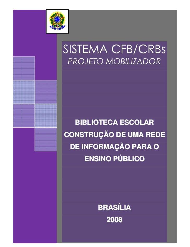 SISTEMA CFB/CRBsPROJETO MOBILIZADOR  BIBLIOTECA ESCOLARCONSTRUÇÃO DE UMA REDE DE INFORMAÇÃO PARA O    ENSINO PÚBLICO      ...