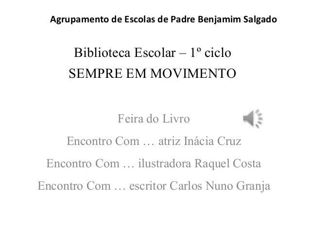 Agrupamento de Escolas de Padre Benjamim Salgado  Biblioteca Escolar – 1º ciclo  SEMPRE EM MOVIMENTO  Feira do Livro  Enco...