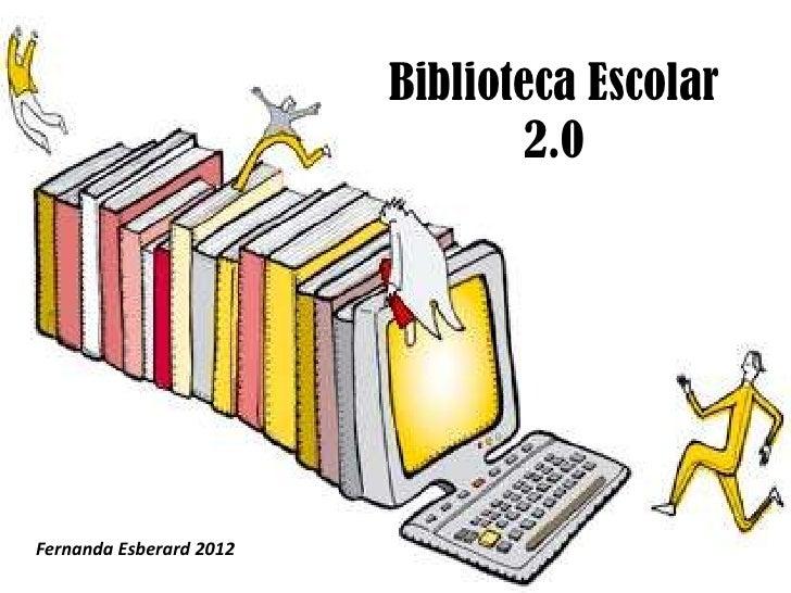 Biblioteca Escolar                                 2.0Fernanda Esberard 2012