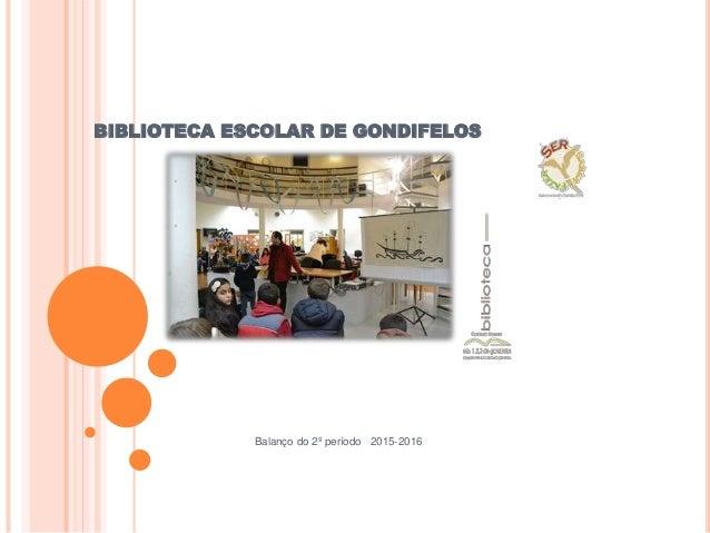 BIBLIOTECA ESCOLAR DE GONDIFELOS Balanço do 2º período 2015-2016