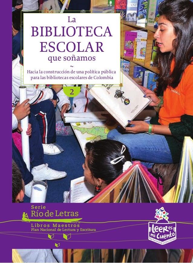 RíodeLetras Serie Plan Nacional de Lectura y Escritura L i b r o s M a e s t r o s BIBLIOTECA La ESCOLAR ~ que soñamos Hac...