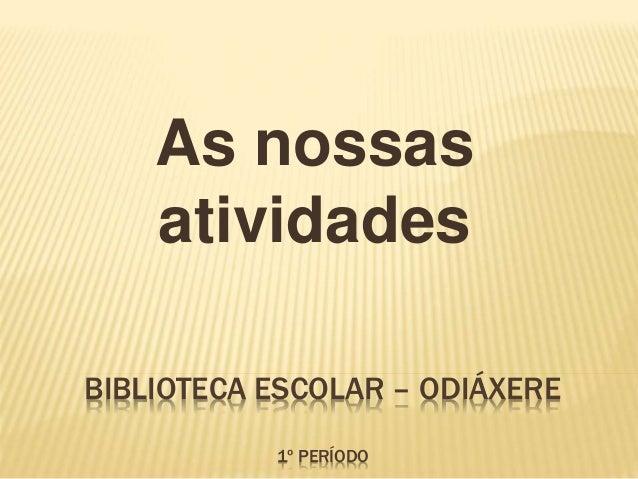 As nossas  atividades  BIBLIOTECA ESCOLAR – ODIÁXERE  1º PERÍODO
