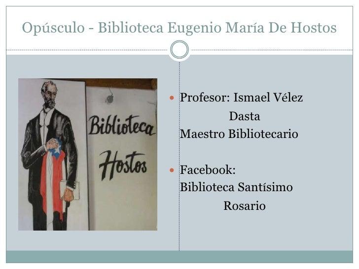 Opúsculo - Biblioteca Eugenio María De Hostos<br />Profesor: IsmaelVélez<br />Dasta<br />Maestro Bibliotecario<br />Faceb...