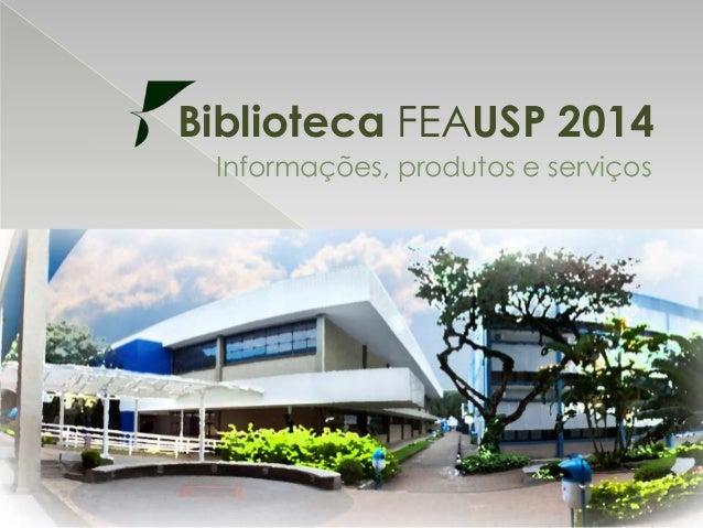 Biblioteca FEAUSP 2014 Informações, produtos e serviços