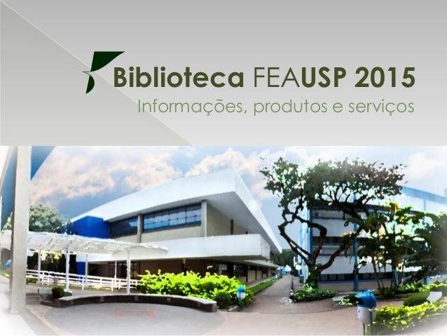 Biblioteca FEAUSP 2015 Informações, produtos e serviços