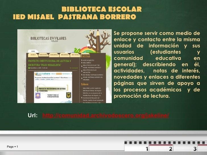 BIBLIOTECA ESCOLAR  IED MISAEL  PASTRANA BORRERO  <ul><li>Se propone servir como medio de enlace y contacto entre la misma...