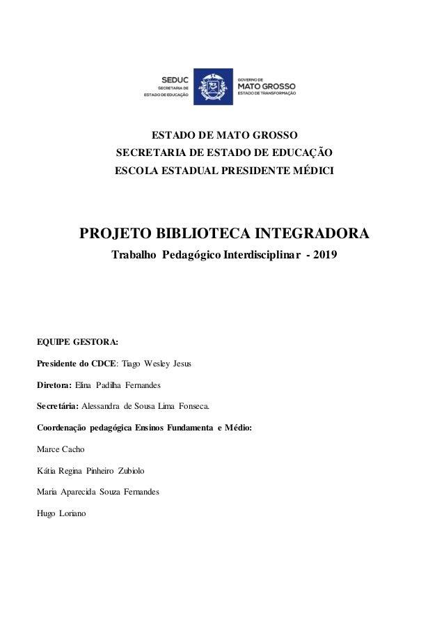 ESTADO DE MATO GROSSO SECRETARIA DE ESTADO DE EDUCAÇÃO ESCOLA ESTADUAL PRESIDENTE MÉDICI PROJETO BIBLIOTECA INTEGRADORA Tr...