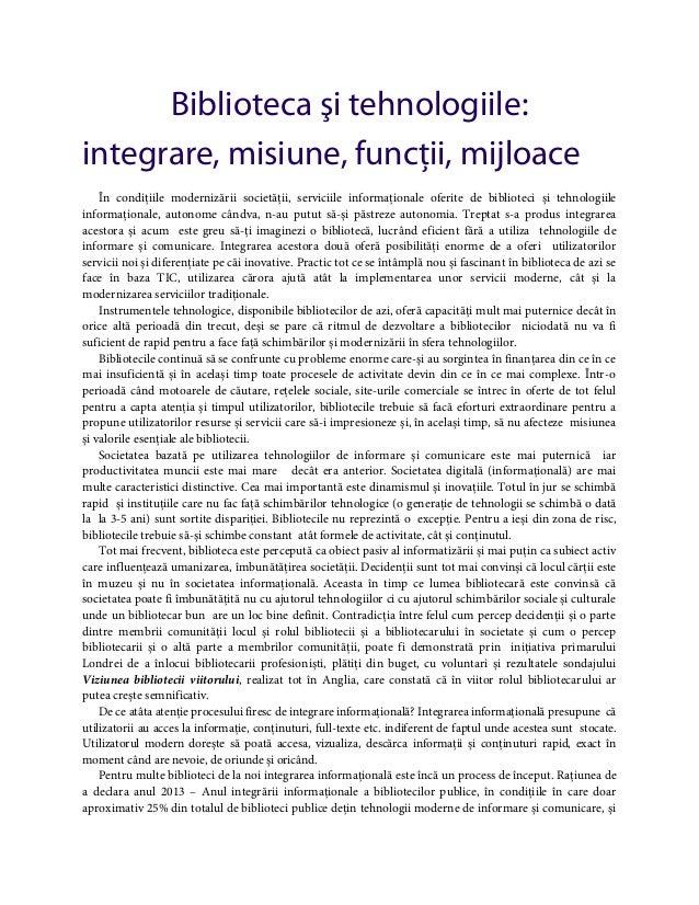 Biblioteca şi tehnologiile: integrare, misiune, funcţii, mijloace În condiţiile modernizării societăţii, serviciile inform...