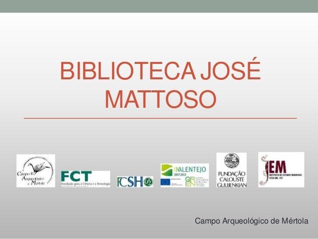 BIBLIOTECA JOSÉ MATTOSO Campo Arqueológico de Mértola