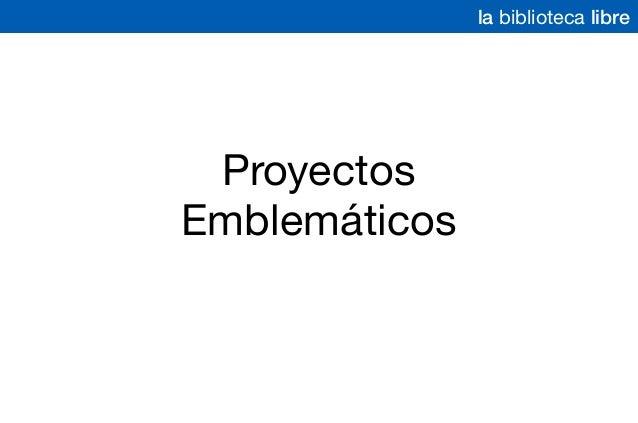 Proyectos Emblemáticos la biblioteca libre