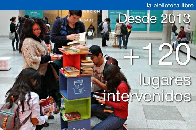 +120 lugares intervenidos Desde 2013 la biblioteca libre