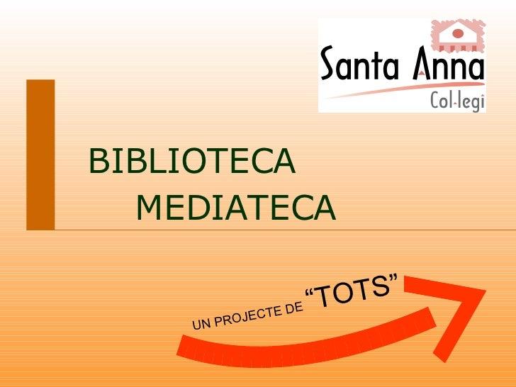"UN PROJECTE DE  ""TOTS"" BIBLIOTECA MEDIATECA"