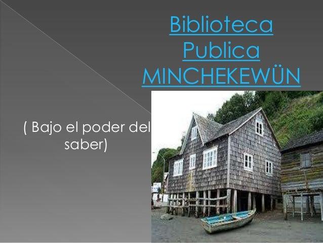 Biblioteca                    Publica                 MINCHEKEWÜN( Bajo el poder del       saber)