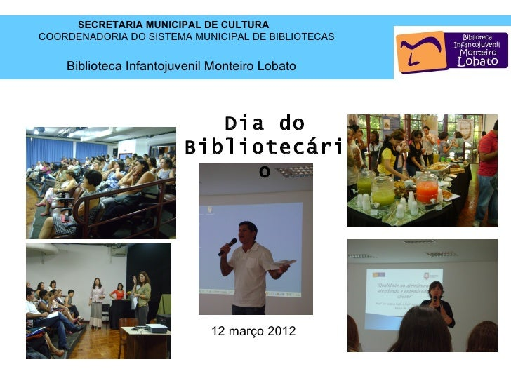 SECRETARIA MUNICIPAL DE CULTURACOORDENADORIA DO SISTEMA MUNICIPAL DE BIBLIOTECAS    Biblioteca Infantojuvenil Monteiro Lob...