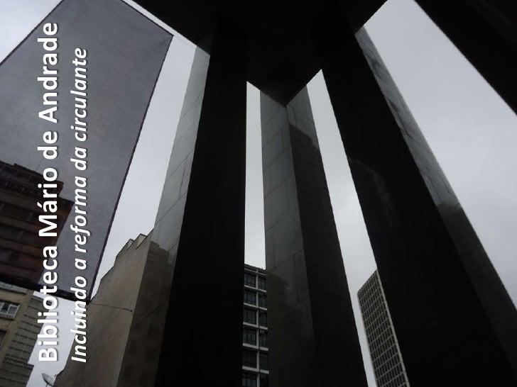 Biblioteca Mário de AndradeIncluindo a reforma da circulante