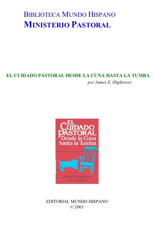 BIBLIOTECA MUNDO HISPANO     MINISTERIO PASTORALEL CUIDADO PASTORAL DESDE LA CUNA HASTA LA TUMBA                          ...