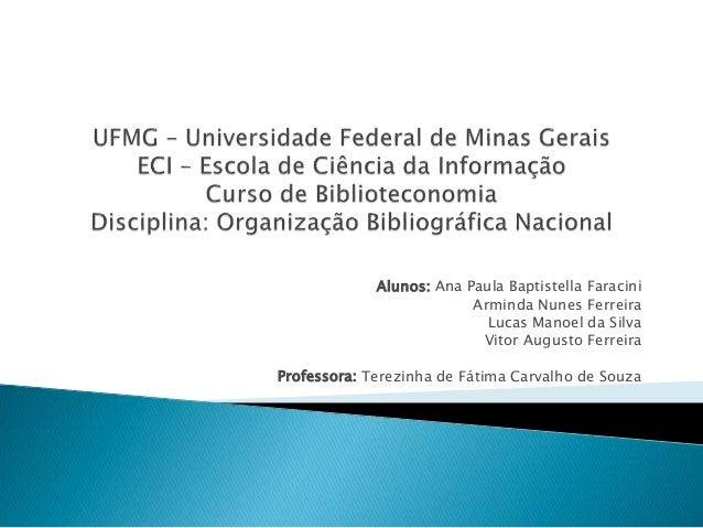 Alunos: Ana Paula Baptistella Faracini Arminda Nunes Ferreira Lucas Manoel da Silva Vitor Augusto Ferreira Professora: Ter...