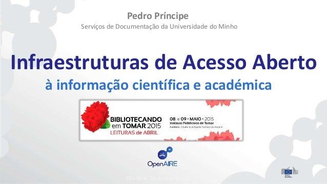 Infraestruturas de Acesso Aberto Pedro Príncipe Serviços de Documentação da Universidade do Minho à informação científica ...