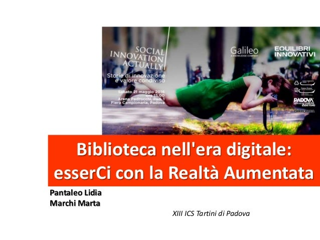 Biblioteca nell'era digitale: esserCi con la Realtà Aumentata Pantaleo Lidia Marchi Marta XIII ICS Tartini di Padova