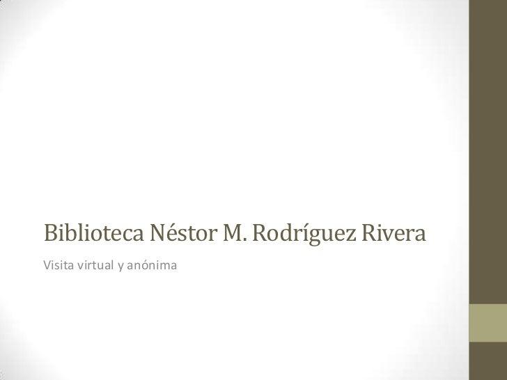 Biblioteca Néstor M. Rodríguez RiveraVisita virtual y anónima