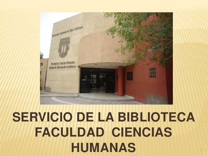 SERVICIO DE LA BIBLIOTECA FACULDAD  CIENCIAS HUMANAS <br />1<br />