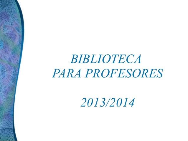 BIBLIOTECA PARA PROFESORES 2013/2014
