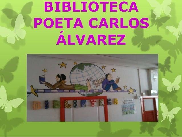 BIBLIOTECA POETA CARLOS ÁLVAREZ