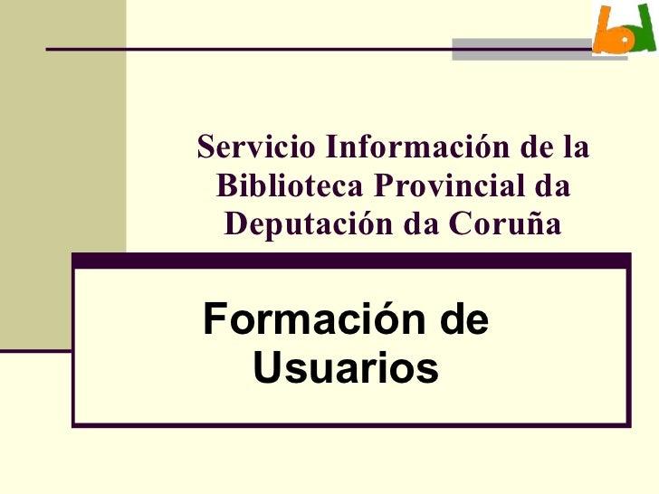 Servicio Información de la Biblioteca Provincial da Deputación da Coruña Formación de Usuarios