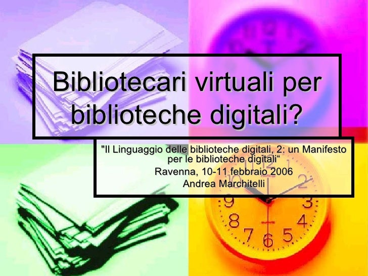 """Bibliotecari virtuali per biblioteche digitali? """"Il Linguaggio delle biblioteche digitali, 2: un Manifesto per le bib..."""
