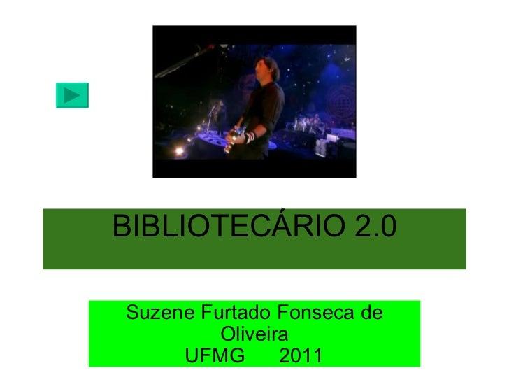 BIBLIOTECÁRIO 2.0 Suzene Furtado Fonseca de Oliveira UFMG   2011