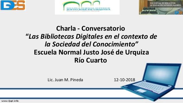 """Charla - Conversatorio """"Las Bibliotecas Digitales en el contexto de la Sociedad del Conocimiento"""" Escuela Normal Justo Jos..."""
