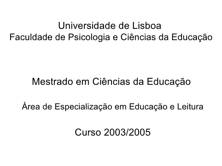 Universidade de Lisboa   Faculdade de Psicologia e Ciências da Educação Mestrado em Ciências da Educação  Área de Especial...