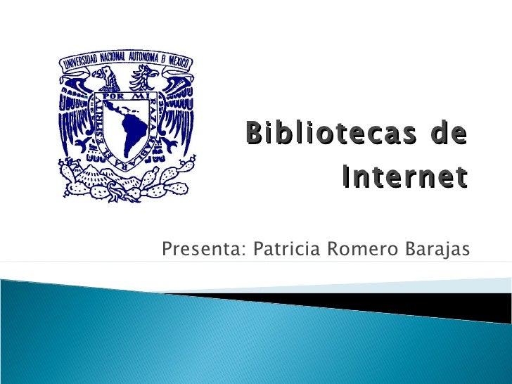 Bibliotecas de Internet Presenta: Patricia Romero Barajas