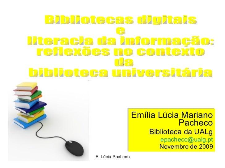 Emília Lúcia Mariano Pacheco Biblioteca da UALg [email_address] Novembro de 2009 Bibliotecas digitais e  literacia da info...